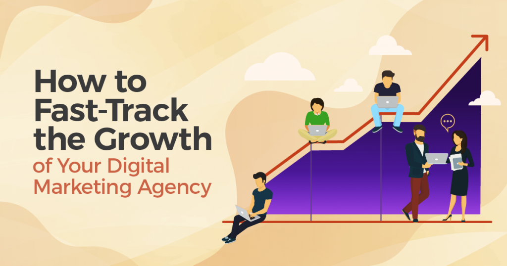 How to Fast-Track the Growth of Your Digital Marketing Agency