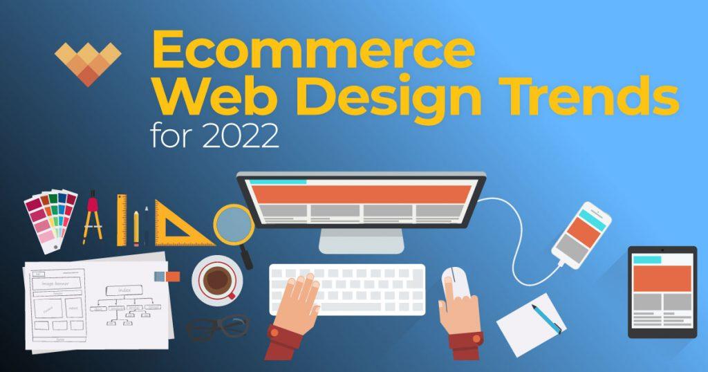 Ecommerce Web Design Trends for 2022